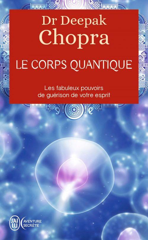 Le corps quantique ; le fabuleux pouvoirs de guérison de votre esprit