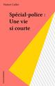 Spécial-police : Une vie si courte  - Hubert Caillet