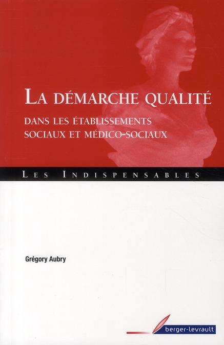 La démarche qualité ; dans les établissements sociaux et médico-sociaux