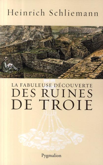 La fabuleuse découverte des ruines de Troie