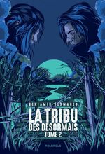 La tribu des Désormais (tome 2)  - Benjamin Desmares