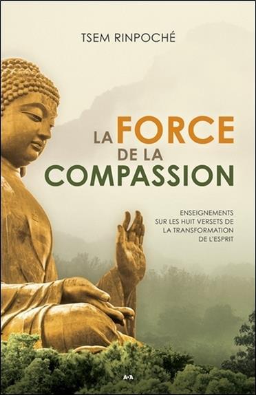 La force de la compassion ; enseignements sur les huit versets de la transformation de l'esprit