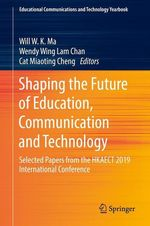 Shaping the Future of Education, Communication and Technology  - Will W. K. Ma - Wendy Wing Lam Chan - Cat Miaoting Cheng