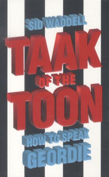 Taak of the Toon ; How to Speak Geordie