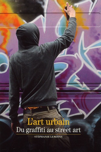 L'Art Urbain ; Du Graffiti Au Street Art
