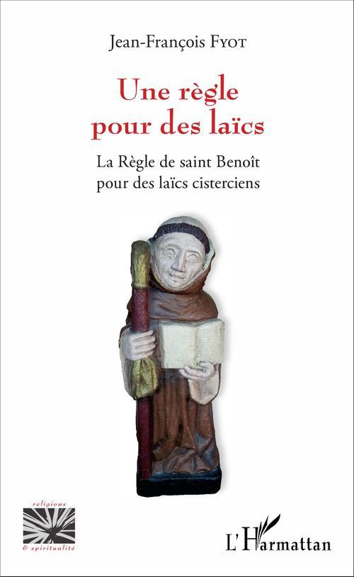 Un règle pour des laïcs ; la règle de saint benoit pour les laics cisterciens