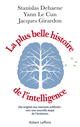 La Plus Belle Histoire de l'intelligence  - Yann LE CUN  - Stanislas DEHAENE  - Jacques GIRARDON