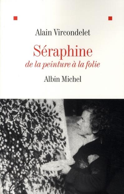 Séraphine ; de la peinture à la folie (édition 2008)