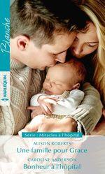 Vente EBooks : Miracles à l'hôpital t.1 & 2 ; une famille pour Grace ; bonheur à l'hôpital  - Alison Roberts - Caroline Anderson