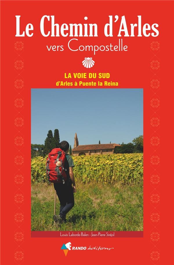 Le chemin d'Arles vers Compostelle ; la voie du sud, d'Arles à Puente la Reina