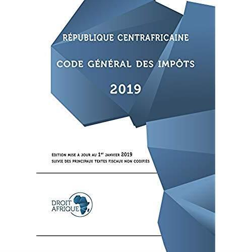 République Centrafricaine ; code général des impôts (édition 2019)
