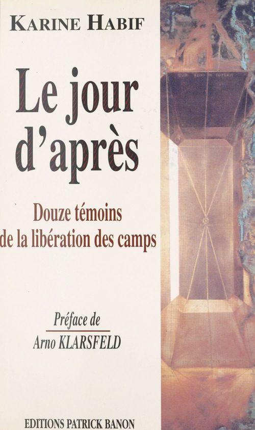 Le Jour d'après : douze témoins de la libération des camps