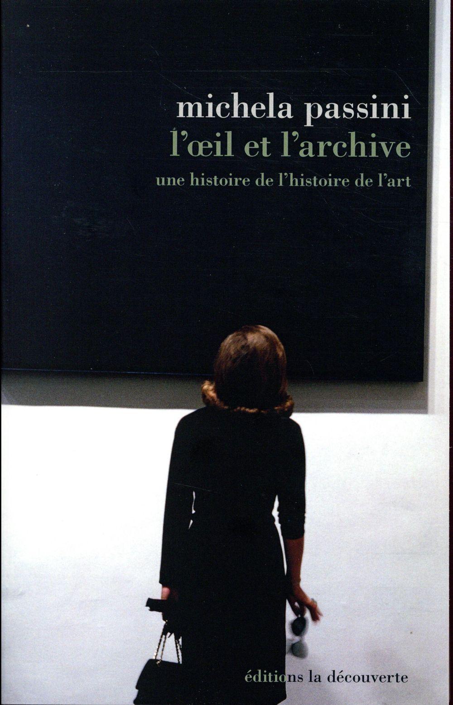 L'oeil et l'archive ; une histoire de l'histoire de l'art