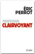 Profession clairvoyant  - Eric Perrot