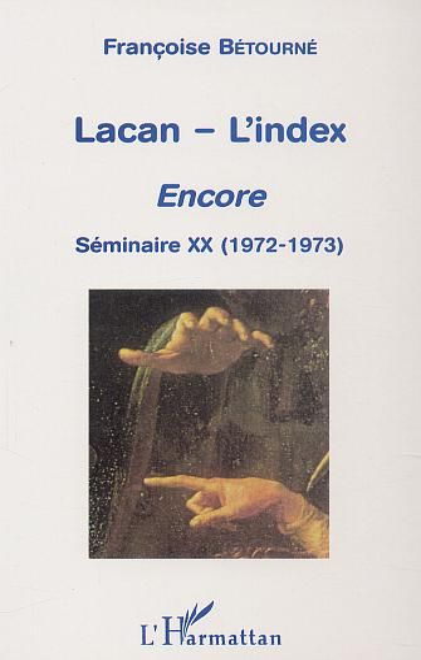 Lacan - l'index ; encore ; séminaire XX (1972-1973)