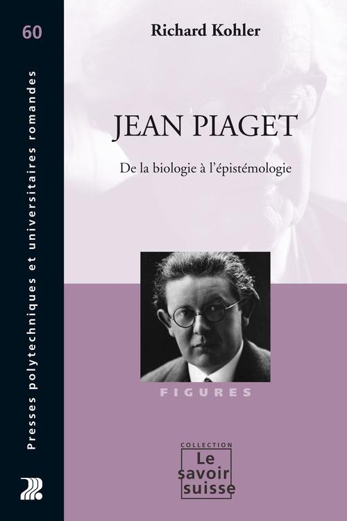 Jean Piaget ;  de la biologie à l'épistémologie