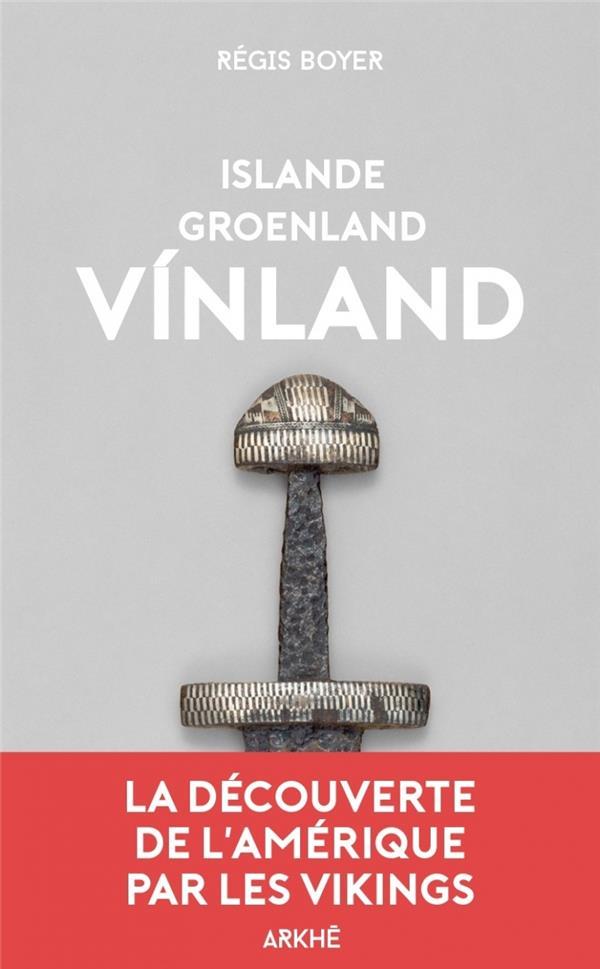 Islande, Groenland, Vinland ; la découverte de l'Amérique par les Vikings