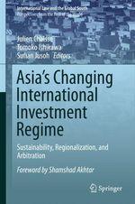 Asia's Changing International Investment Regime  - Julien Chaisse - Tomoko Ishikawa - Sufian Jusoh