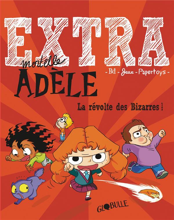 Extra mortelle Adèle T.3 ; la révolte des bizarres !