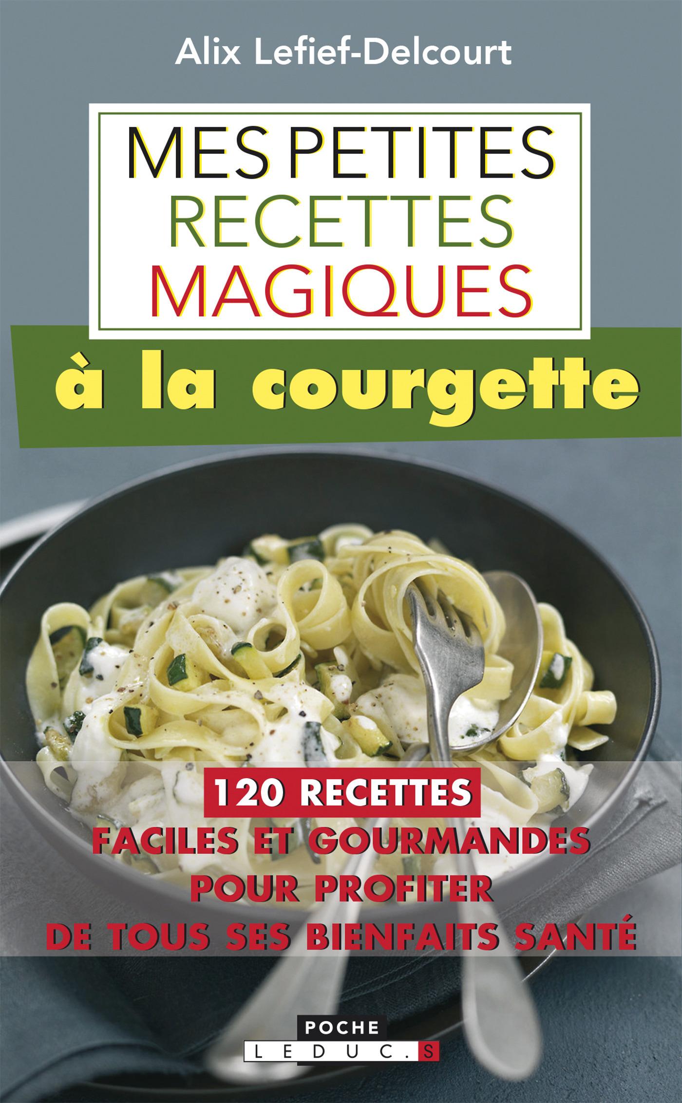 Mes petites recettes magiques ; à la courgette ; 120 recettes faciles et gourmandes pour profiter de tous ses bienfaits santé