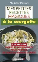 Vente Livre Numérique : Mes petites recettes magiques à la courgette  - Alix Lefief-Delcourt