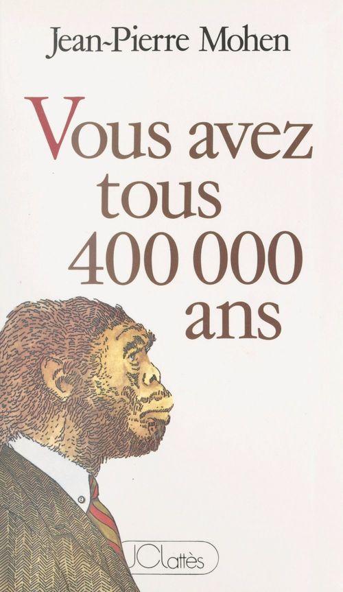 Vous avez tous 400 000 ans