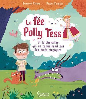 La fée Polly Tess et le chevalier qui ne connaissait pas les mots magiques