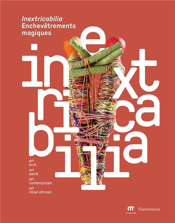 Inextricabilia ; enchevêtrements magiques, art brut, art sacré, art contemporain, art rituel africain