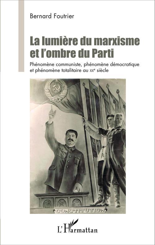 La lumière du marxisme et l'ombre du parti ; phénomène communiste, phénomène démocratique et phénomène totalitaire au XX siècle