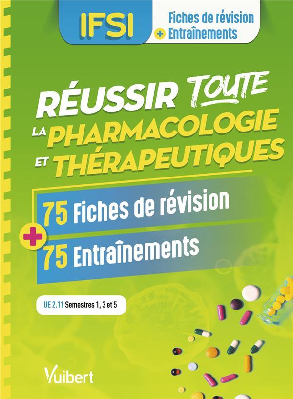 Réussir toute la pharmacologie et thérapeutiques ; IFSI ; 75 fiches de révision ; 75 entraînements