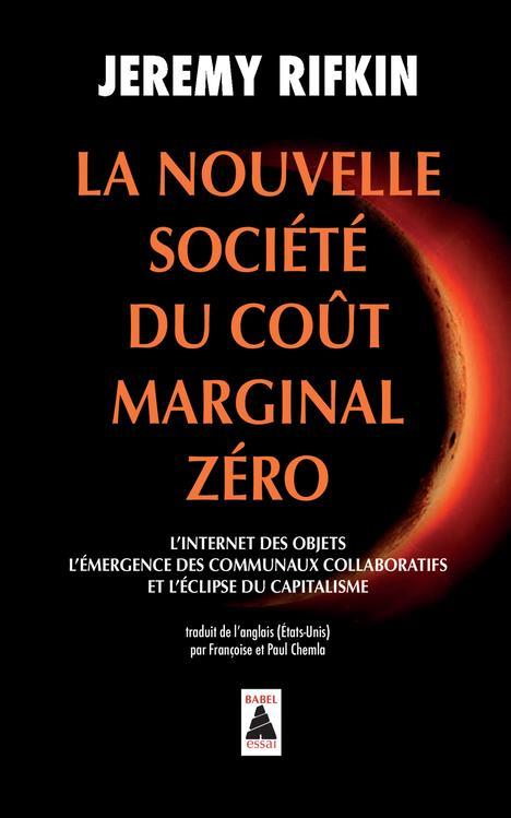la nouvelle société du coût marginal zéro ; l'internet des objets, l'émergence des communaux collaboratifs et l'éclipse du capitalisme