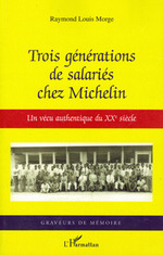 Trois générations de salariés chez Michelin  - Raymond-Louis Morge