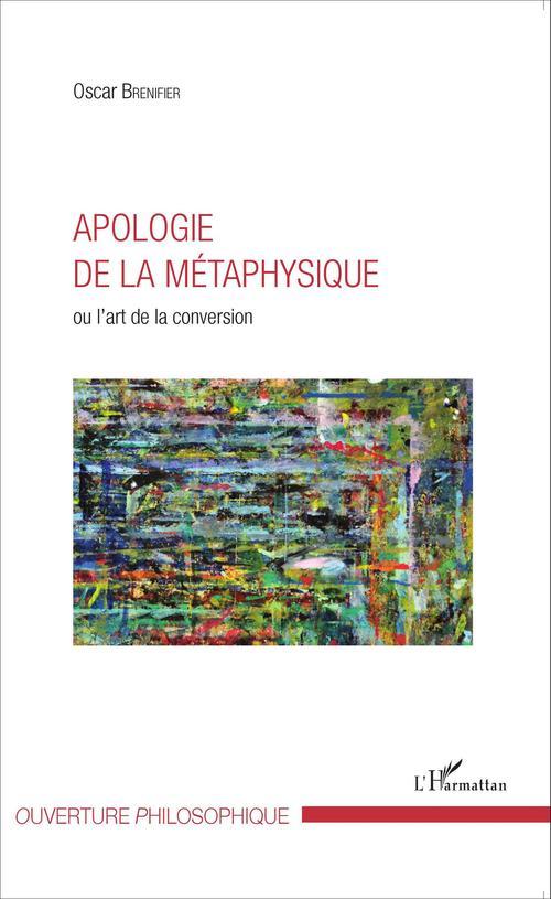 Apologie de la métaphysique ou l'art de la conversion