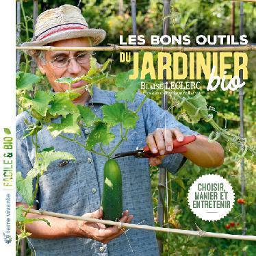 Les bons outils du jardinier bio ; choisir, manier, entretenir