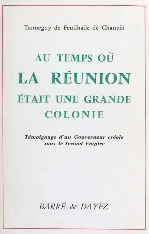 Au temps où La Réunion était une grande colonie : témoignage d'un gouverneur créole sous le Second Empire