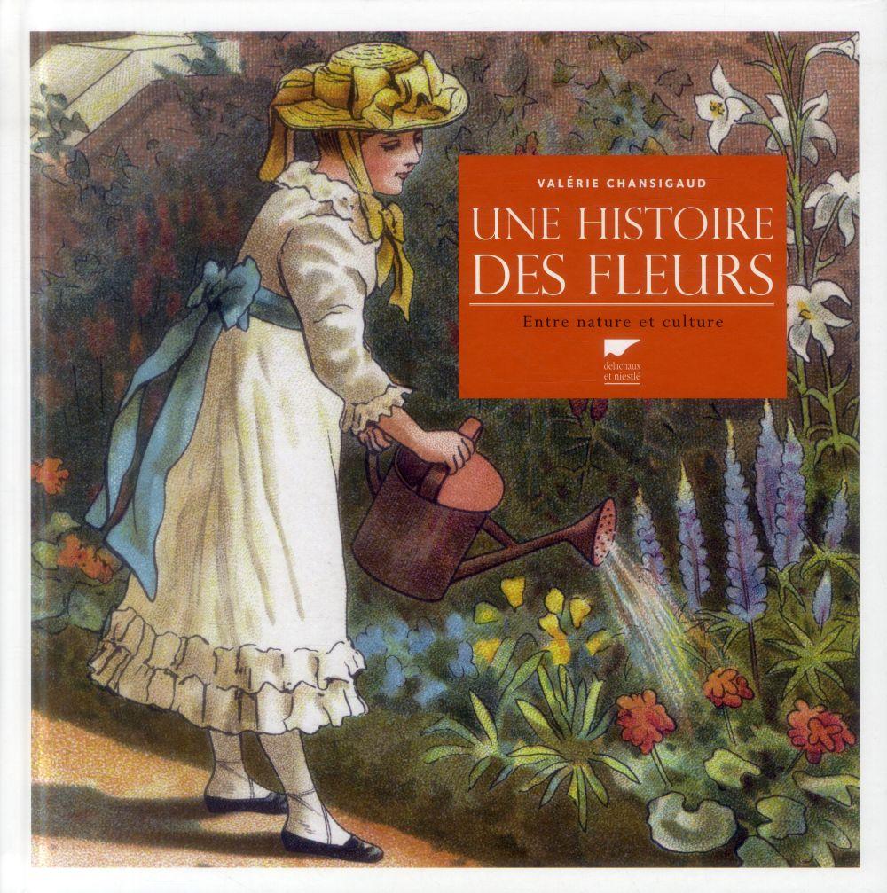 Une histoire des fleurs ; entre nature et culture