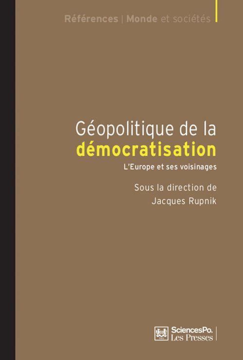 Géopolitique de la démocratisation ; l'Europe et ses voisinages