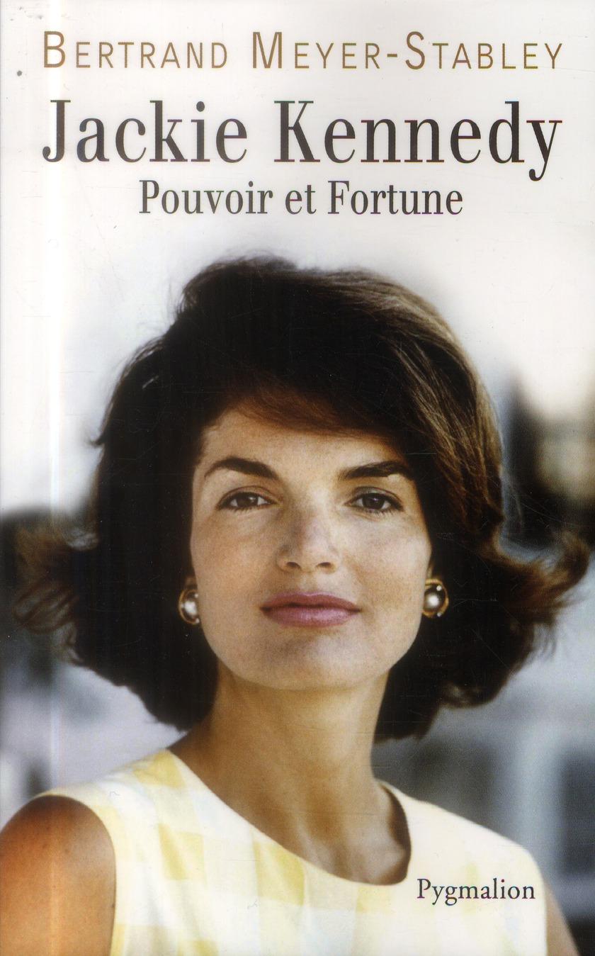 LA VERITABLE ; Jackie Kennedy ; pouvoir et fortune