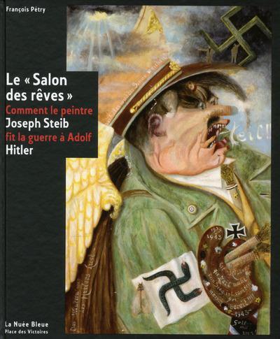 Le Salon Des Reves Comment Le Peintre Joseph Steib Fit La Guerre A Adolf Hitler Francois Petry Fabrice Hergott Place Des Victoires La Nuee Bleue Grand Format