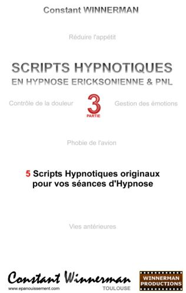Scripts hypnotiques en hypnose éricksonienne et PNL t.3 ; 5 nouveaux scripts hypnotiques pour vos séances d'hypnose
