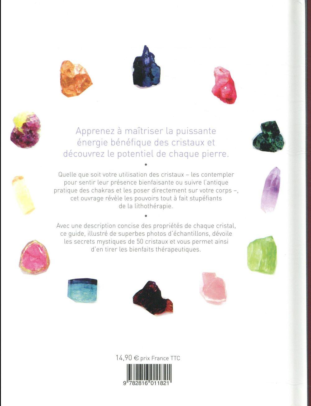 Le pouvoir des cristaux ; les 50 cristaux les plus bénéfiques pour votre santé et votre bien être