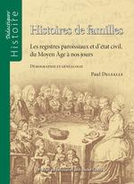 Histoires de familles. Les registres paroissiaux et d´état civil, du Moyen Âge à nos jours  - Paul Delsalle