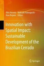 Innovation with Spatial Impact: Sustainable Development of the Brazilian Cerrado  - Nobuaki Hamaguchi - Akio Hosono - Alan Bojanic