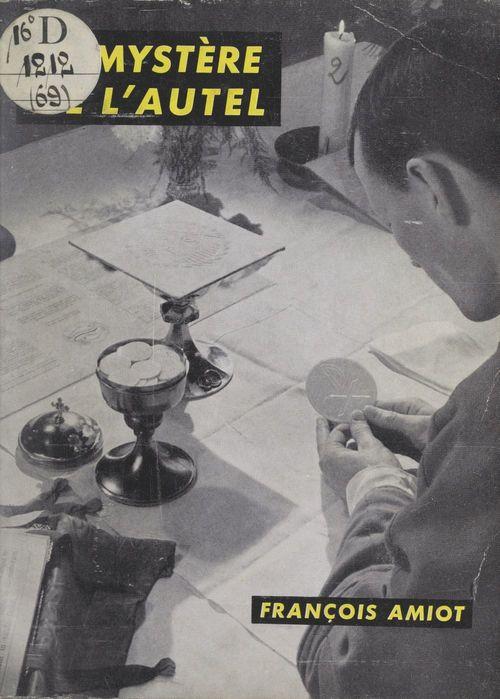 Le mystère de l'autel  - Francois Amiot