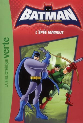 Batman - l'alliance des héros T.2 ; l'épée magique