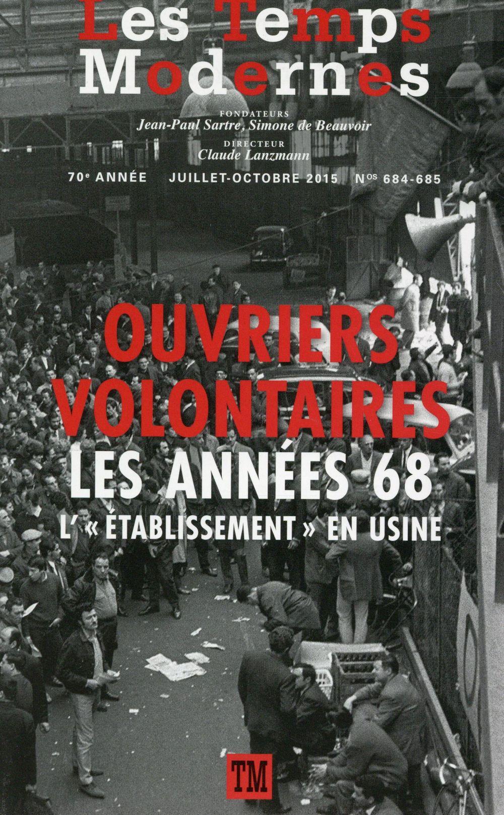 Revue les temps modernes n.684/685 ; ouvriers volontaires ; les annees 68 ; l'