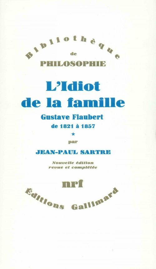 L'idiot de la famille (gustave flaubert de 1821 a 1857) t.1