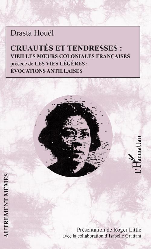 Cruautés et tendresses ; vieilles moeurs coloniales françaises ; les vies légères