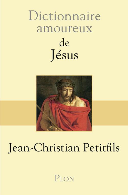 Dictionnaire amoureux ; de Jésus