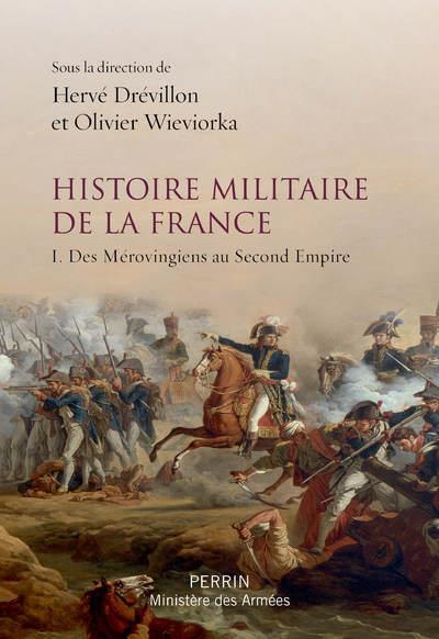 Histoire militaire de la France v.1 ; des Mérovingiens au Second Empire